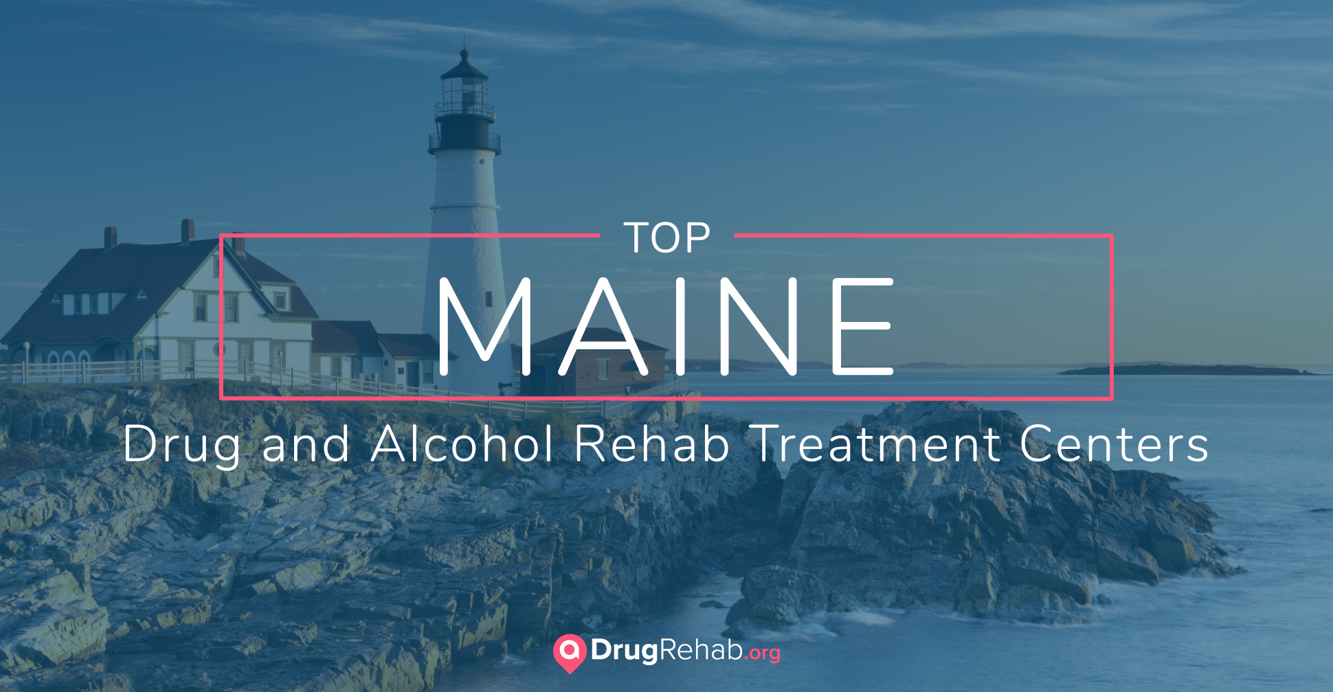 Top 7 Maine Drug And Alcohol Rehab Centers