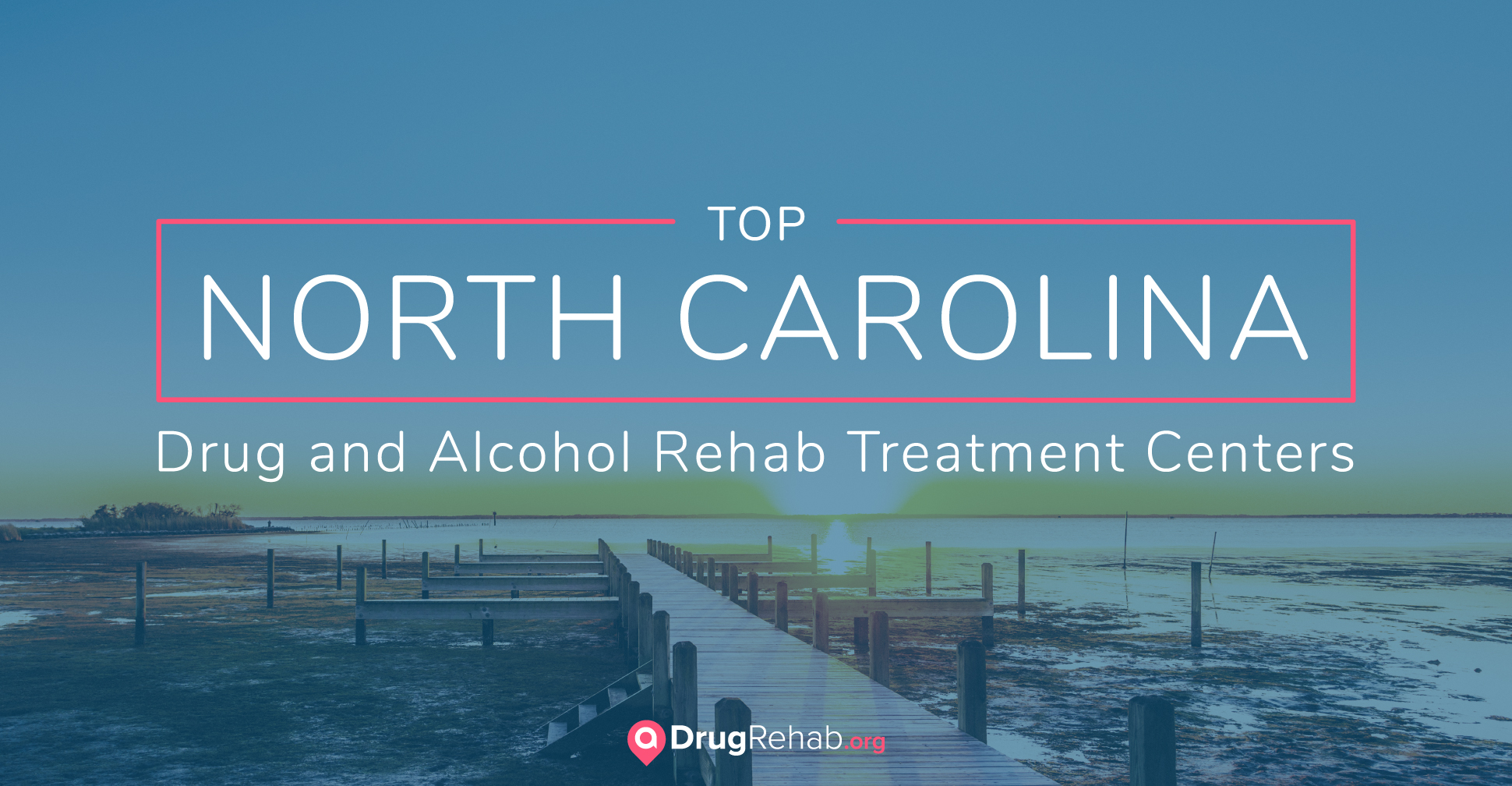 Top 7 North Carolina Drug & Alcohol Rehab Centers